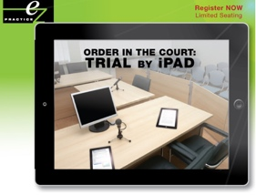 State Bar of Michigan Order in the Court: Trial By iPad by Brett Burney